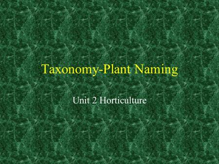 Taxonomy-Plant Naming Unit 2 Horticulture. Plant names Common Names Scientific Names.
