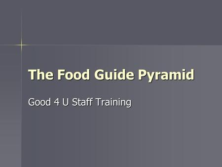 The Food Guide Pyramid Good 4 U Staff Training. The Basic Food Groups Fats, oils, & sweets Fats, oils, & sweets Milk, yogurt, & cheese Milk, yogurt, &