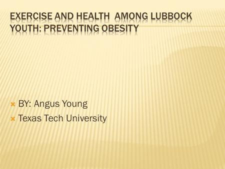 Exercise and Health among Lubbock youth: Preventing obesity