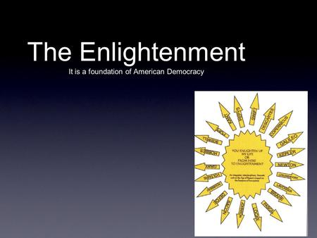 The Enlightenment It is a foundation of American Democracy.
