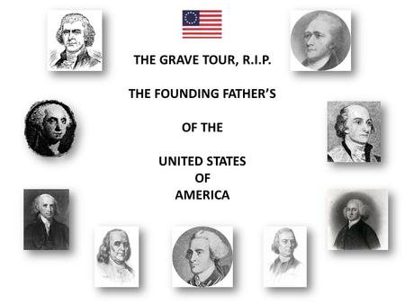 THE GRAVE TOUR, R.I.P. THE FOUNDING FATHER'S OF THE UNITED STATES OF AMERICA.