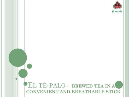 Е L TÉ - PALO – BREWED TEA IN A CONVENIENT AND BREATHABLE STICK.