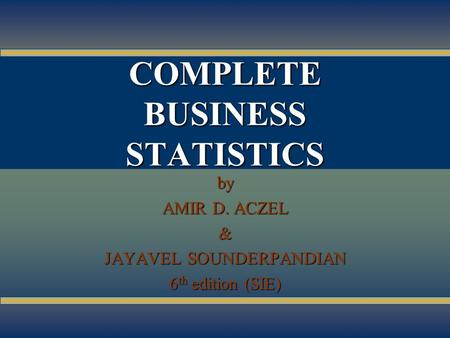 12-1 COMPLETE BUSINESS STATISTICS by AMIR D. ACZEL & JAYAVEL SOUNDERPANDIAN 6 th edition (SIE)