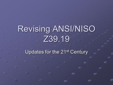 Revising ANSI/NISO Z39.19 Updates for the 21 st Century.