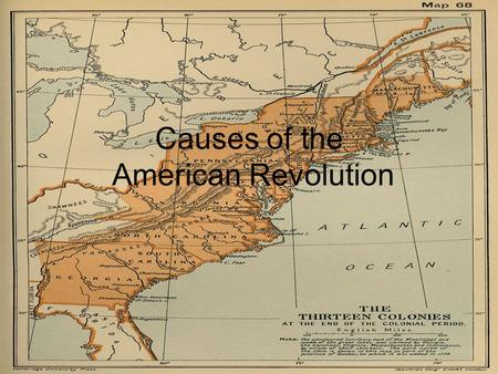 Causes of the American Revolution. American Colonists Considered themselves British subjects Lifestyle and customs different than the British –No aristocracy.