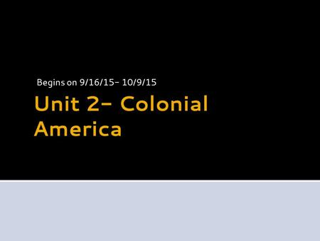Unit 2- Colonial America Begins on 9/16/15- 10/9/15.