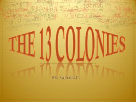 The 13 Colonies By: Sabrina C..
