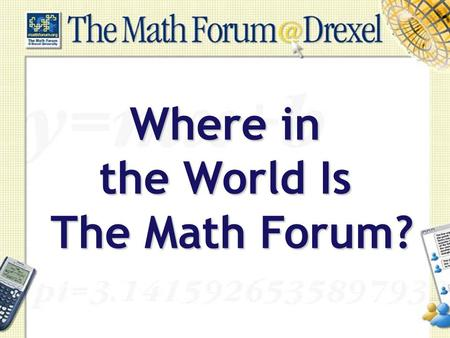 Where in the World Is The Math Forum?.