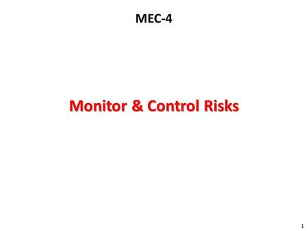 Monitor & Control Risks 1 MEC-4. What is Monitoring & Controlling Risks? 2 » Monitoring & Controlling Risks is the process of: implementing Risk Response.