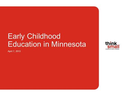 Early Childhood Education in Minnesota April 7, 2013.
