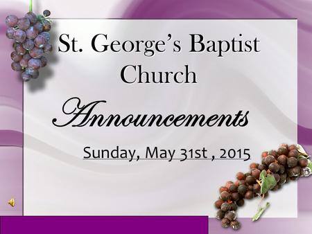 St. George's Baptist Church Announcements Sunday, May 31st, 2015.