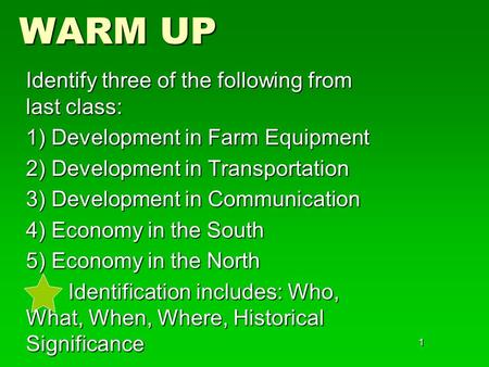 1 WARM UP Identify three of the following from last class: 1) Development in Farm Equipment 2) Development in Transportation 3) Development in Communication.