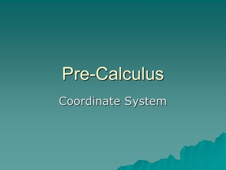 Pre-Calculus Coordinate System. Formulas  Copy the following formulas into your notes. –Distance Formula for Coordinate Plane –Midpoint Formula for Coordinate.