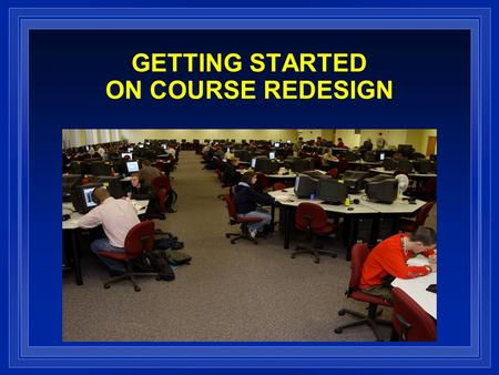 GETTING STARTED ON COURSE REDESIGN. Established in 1999 as a university Center at RPI funded by the Pew Charitable Trusts Became an independent non-profit.