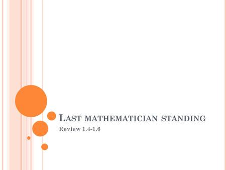 L AST MATHEMATICIAN STANDING Review 1.4-1.6. P ROBLEM 1 Find f(g(x)) and f(f(x)).