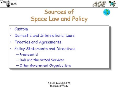 C. Hall, Randolph 228 Sources of Space Law and Policy Custom Domestic and International Laws Treaties and Agreements Policy Statements.