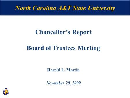 North Carolina A&T State University Chancellor's Report Board of Trustees Meeting Harold L. Martin November 20, 2009.