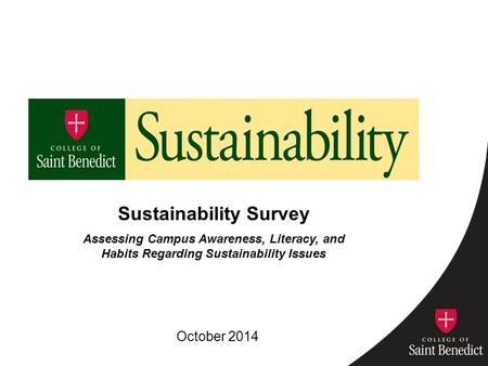 Sustainability Survey Assessing Campus Awareness, Literacy, and Habits Regarding Sustainability Issues October 2014.