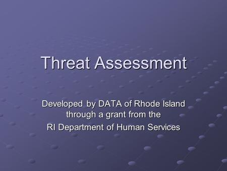 Threat Assessment Developed by DATA of Rhode Island through a grant from the RI Department of Human Services.