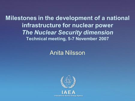 IAEA International Atomic Energy Agency Milestones in the development of a national infrastructure for nuclear power The Nuclear Security dimension Technical.