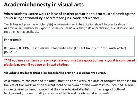 Academic honesty in visual arts Where students use the work or ideas of another person the student must acknowledge the source using a standard style of.