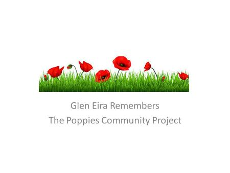 Glen Eira Remembers The Poppies Community Project.