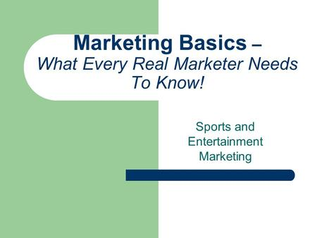 Marketing Basics – What Every Real Marketer Needs To Know! Sports and Entertainment Marketing.