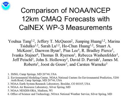 Comparison of NOAA/NCEP 12km CMAQ Forecasts with CalNEX WP-3 Measurements Youhua Tang 1,2, Jeffery T. McQueen 2, Jianping Huang 1,2, Marina Tsidulko 1,2,