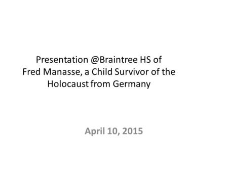 HS of Fred Manasse, a Child Survivor of the Holocaust from Germany April 10, 2015.