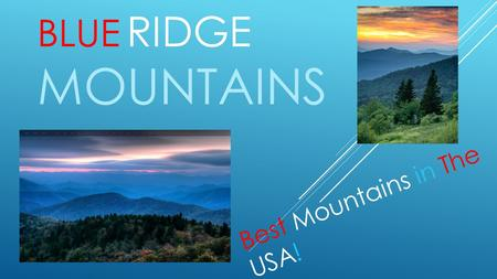 BLUE RIDGE MOUNTAINS Best Mountains in The USA!. INTRODUCTION Have you ever been bored in home and had nothing to do? Of course, then visit these places!
