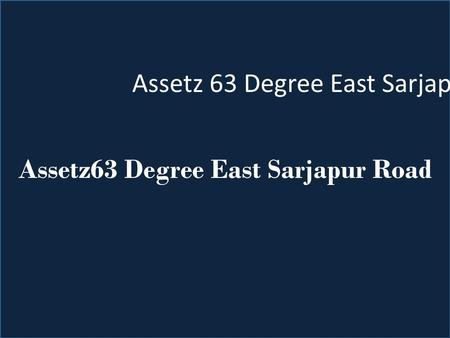 Assetz63 Degree East Sarjapur Road. Overview Assetz Group presenting a Housing project with all high class luxurious facilities situated at prominent.