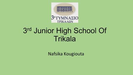 3 rd Junior High School Of Trikala Nafsika Kougiouta.