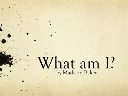What am I? by Madison Baker. I am an incredible insect because I can do things animals can't do.