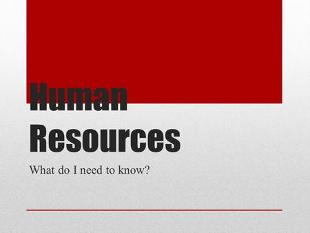 "Human Resources What do I need to know? What does the ""HR Department"" do? Helps employees Advertises available jobs Accepts job application Screens job."