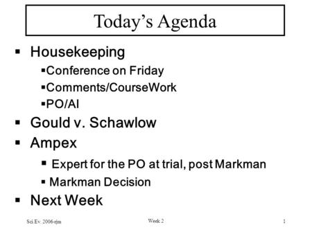 Sci.Ev. 2006-rjm Week 2 1 Today's Agenda  Housekeeping  Conference on Friday  Comments/CourseWork  PO/AI  Gould v. Schawlow  Ampex  Expert for the.