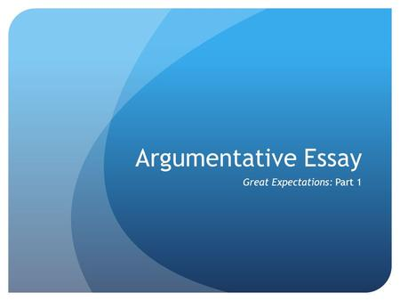 Argumentative Essay Great Expectations: Part 1. Do Now: Can you list the five categories from the argumentative rubric? Think back to your summer reading.