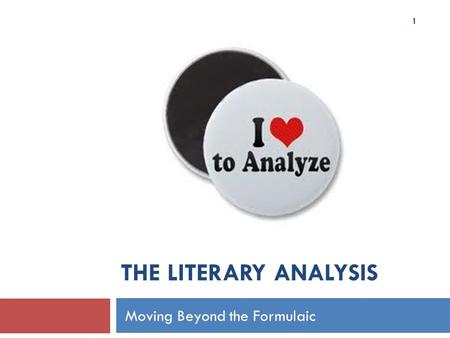 THE LITERARY ANALYSIS Moving Beyond the Formulaic 1.