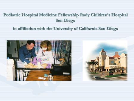 Pediatric Hospital Medicine Fellowship Rady Children's Hospital San Diego in affiliation with the University of California San Diego.