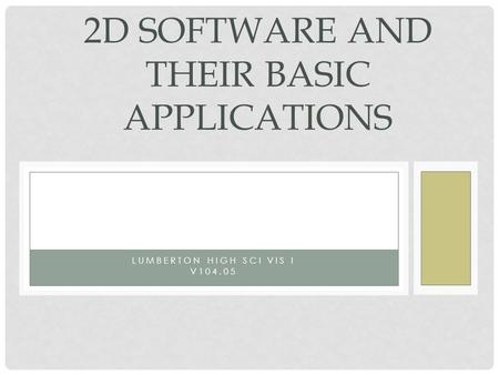 LUMBERTON HIGH SCI VIS I V104.05 2D SOFTWARE AND THEIR BASIC APPLICATIONS.