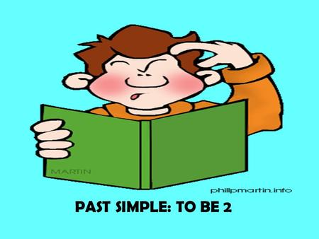 PAST SIMPLE: TO BE 2. PAST SIMPLE TO BE 2 Interrogative & short forms WAS I? WERE you? Yes, I WAS Yes, you WERE *(I WAS) No, I WASN'T No, you WEREN'T.