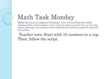 Math Task Monday Math: Operations and Algebraic Thinking 2. Solve word problems that call for addition of three whole numbers whose sum is less than or.