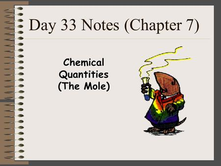 Day 33 Notes (Chapter 7) Chemical Quantities (The Mole)
