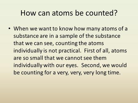How can atoms be counted? When we want to know how many atoms of a substance are in a sample of the substance that we can see, counting the atoms individually.