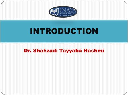 Dr. Shahzadi Tayyaba Hashmi INTRODUCTION. COURSE CODE : DNT 231 COURSE NAME: INTRODUCTION TO DENTAL HYGIENE.