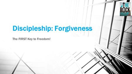Discipleship: Forgiveness The FIRST Key to Freedom!