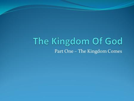"Part One – The Kingdom Comes. In The Beginning... Dominion was with Man (Genesis 1:26 – 30) ""let them rule over"" ""Be fruitful and increase in number;"