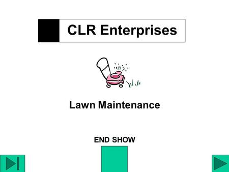 CLR Enterprises Lawn Maintenance END SHOW CLR Enterprises Lawn Maintenance consists of year- round lawn care. Service is contractual and user-friendly.
