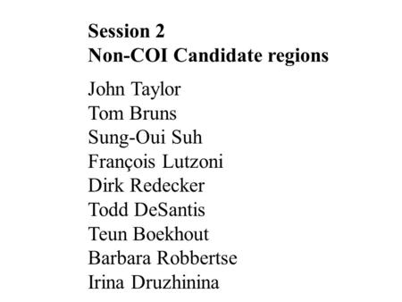 Session 2 Non-COI Candidate regions John Taylor Tom Bruns Sung-Oui Suh François Lutzoni Dirk Redecker Todd DeSantis Teun Boekhout Barbara Robbertse Irina.