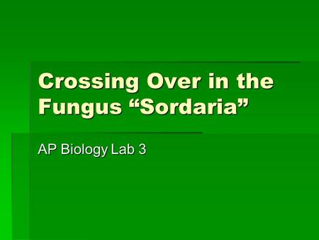 "Crossing Over in the Fungus ""Sordaria"" AP Biology Lab 3."