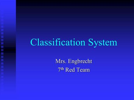 Classification System Mrs. Engbrecht 7 th Red Team.